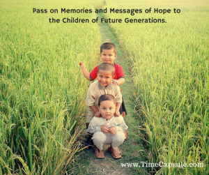 Pass on Memories and Messages of Hope to Future Generations