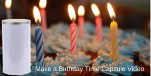 Make a Birthday Time Capsule Video
